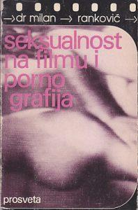 SEKSUALNOST NA FILMU I PORNOGRAFIJA - MILAN RANKOVIĆ