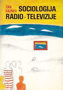 SOCIOLOGIJA RADIO-TELEVIZIJE - ŽAN KAZNEV