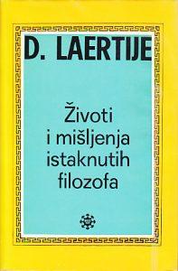 ŽIVOTI I MIŠLJENJA ISTAKNUTIH FILOZOFA (u deset knjiga) - DIOGEN LAERTIJE