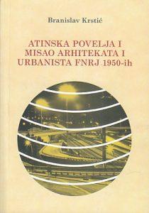 ATINSKA POVELJA I MISAO ARHITEKATA I URBANISTA FNRJ 1950-ih - BRANISLAV KRSTIĆ
