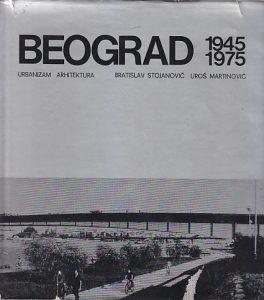BEOGRAD 1945-1975 URBANIZAM i ARHITEKTURA - BRATISLAV STOJANOVIĆ, UROŠ MARTINOVIĆ