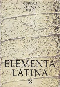 ELEMENTA LATINA (Osnove latinskog jezika) - VELJKO GORTAN, OTON GORSKI, PAVAO PAUŠ