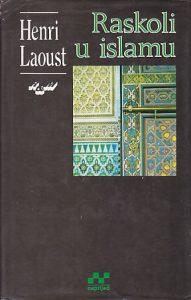RASKOLI U ISLAMU (Uvod u proučavanje islamske religije) - HENRI LAOUST