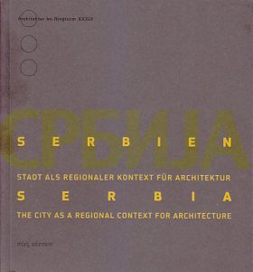 SERBIEN * SERBIA - THE CITU AS A REGIONAL CONTEXT FOR ARCHITETECTURE - ADOLPH STILLER