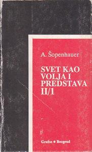 SVET KAO VOLJA I PREDSTAVA (Drugi tom / prvi deo) - ARTUR ŠOPENHAUER
