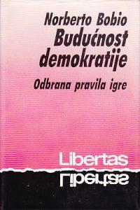 BUDUĆNOST DEMOKRATIJE (Odbrana pravila igre) - NORBERTO BOBIO