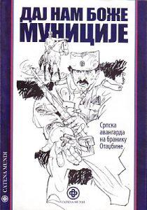 DAJ NAM BOŽE MUNICIJE (Srpska avangarda na braniku Otadžbine) - priredio NIKOLA MARINKOVIĆ