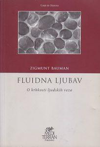 FLUIDNA LJUBAV - (O krhkosti ljudskih veza) - ZIGMUNT BAUMAN