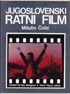 JUGOSLOVENSKI RATNI FILM - MILUTIN ČOLIĆ (knjiga 1)