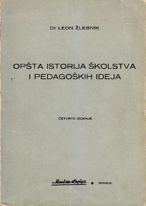 OPŠTA ISTORIJA ŠKOLSTVA I PEDAGOŠKIH IDEJA - Dr LEON ŽLEBNIK