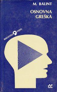 OSNOVNA GREŠKA (Terapijski aspekti regresije) - MICHAEL BALINT