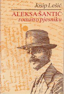ALEKSA ŠANTIĆ (Roman o pesnikovom životu) - JOSIP LEŠIĆ