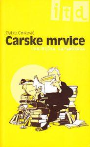 CARSKE MRVICE (Urednička zapamćenja) - ZLATKO CRNKOVIĆ