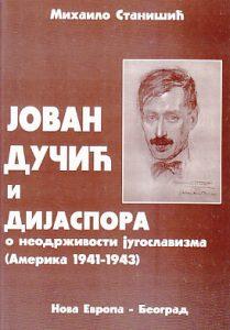 JOVAN DUČIĆ I DIJASPORA U AMERICI 1941-1943 - MIHAILO STANIŠIĆ