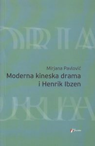 MODERNA KINESKA DRAMA I HENRIK IBZEN - MIRJANA PAVLOVIĆ