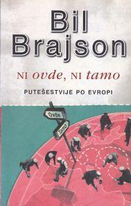 NI OVDE, NI TAMO (Putešestvija po Evropi) - BIL BRAJSON