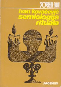SEMIOLOGIJA RITUALA - IVAN KOVAČEVIĆ
