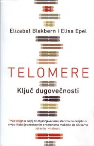 TELOMERE (Ključ dugovečnosti) - ELIZABET BLEKBERN i ELISA EPEL