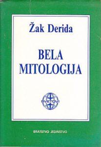 BELA MITOLOGIJA - ŽAK DERIDA