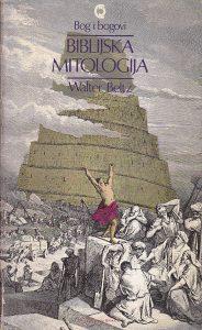 BIBLIJSKA MITOLOGIJA (Bog i bogovi) - WALTER BELTZ