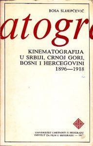 KINEMATOGRAFIJA U SRBIJI, CRNOJ GORI, BOSNI I HERCEGOVINI 1896-1918 - BOSA SLIJEPČEVIĆ