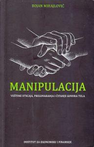 MANIPULACIJA (Veštine uticaja, pregovaranja i čitanje govora tela) - BOJAN MIHAJLOVIĆ