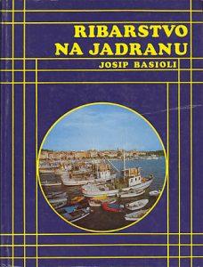 RIBARSTVO NA JADRANU - JOSIP BASIOLI