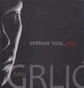 SERBIAN SOUL, BRE! - IVAN GRLIĆ