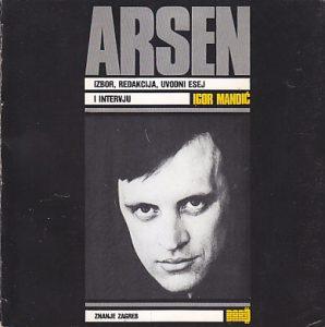 ARSEN (Izbor, redakcija, uvodni esej i intervju) - IGOR MANDIĆ