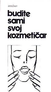 BUDITE SAMI SVOJ KOZMETIČAR (Praktični saveti za negu lica i tela) - JELENA ŠKEVIN