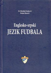 ENGLESKO-SRPSKI JEZIK FUDBALA - Dr MIROLJUB STOJKOVIĆ, DUŠAN MARAVIĆ