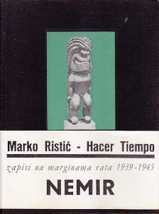 HACER TIEMPO (Zapisi na marginama rata 1939-1945 * knjiga prva NEMIR) - MARKO RISTIĆ