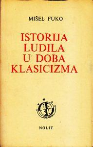 ISTORIJA LUDILA U DOBA KLASICIZMA - MIŠEL FUKO