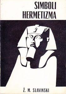 SIMBOLI HERMETIZMA - ŽIVORAD MIHAJLOVIĆ SLAVINSKI