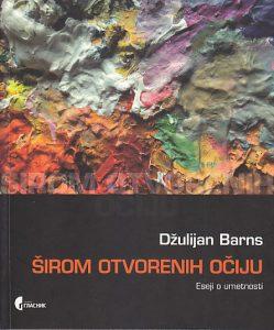 ŠIROM OTVORENIH OČIJU (Eseji o umetnosti) - DŽULIJAN BARNS