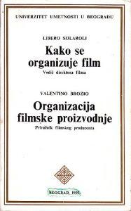 KAKO SE ORGANIZUJE FILM - LIBERO SOLAROLI * ORGANIZACIJA FILMSKE PROIZVODNJE - VALENTINO BROZIO