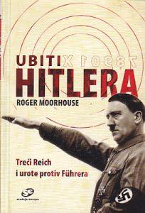 UBITI HITLERA - ROGER MOORHOUSE