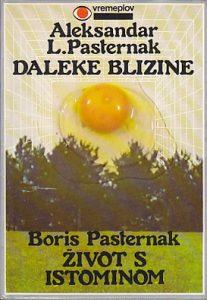 DALEKE BLIZINE - ALEKSANDAR L. PASTERNAK * ŽIVOT S ISTOMINOM - BORIS L. PASTERNAK