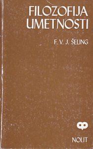 FILOZOFIJA UMETNOSTI (Opšti deo) - FRIDRIH VILHELM JOZEF ŠELING